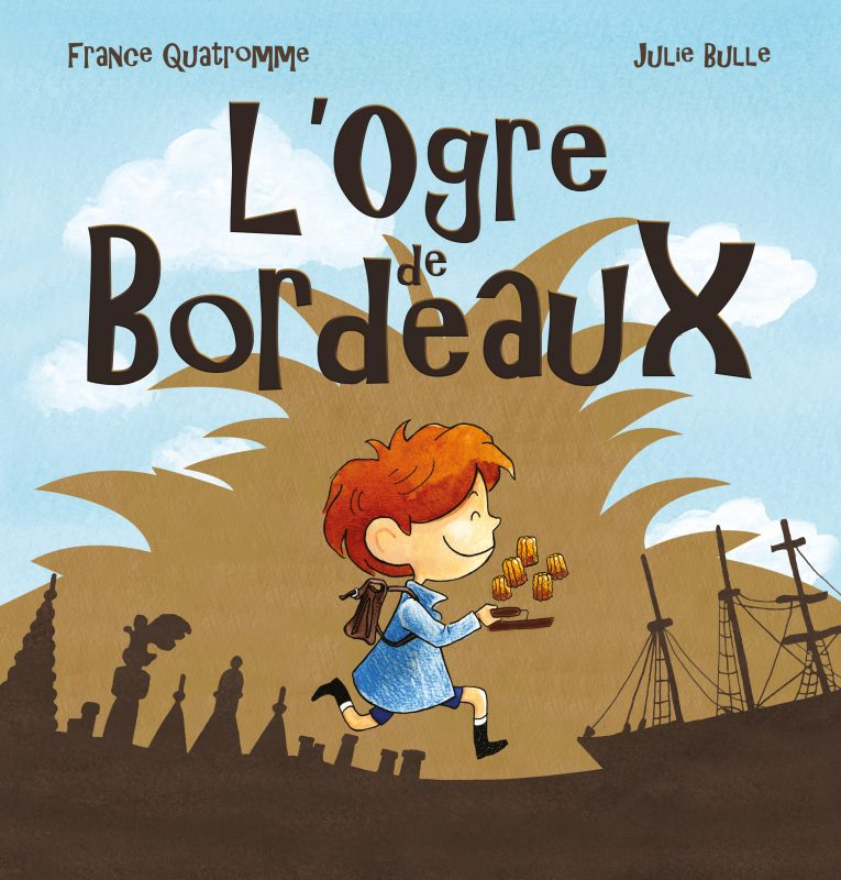 L'Ogre de Bordeaux, , Editions Lilly Jeunesse, auteur France Quatromme, illustratrice Julie Bulle